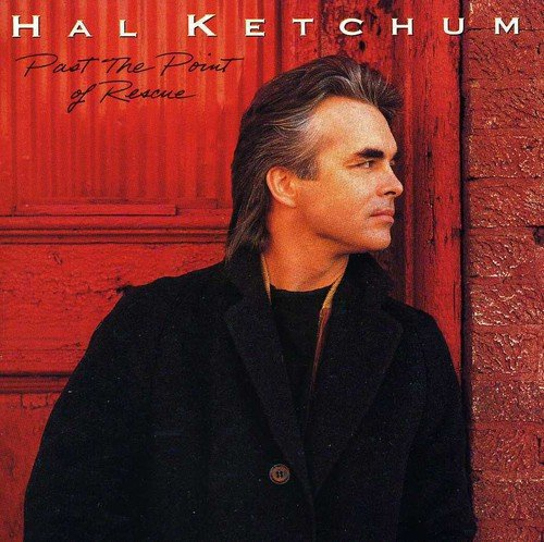 hal ketchum past the point of rescue amazon com music past the point of rescue