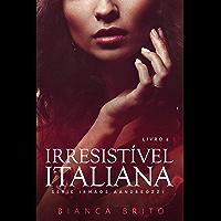 IRRESISTÍVEL ITALIANA: Série dos Irmãos Aandreozzi - Livro 04