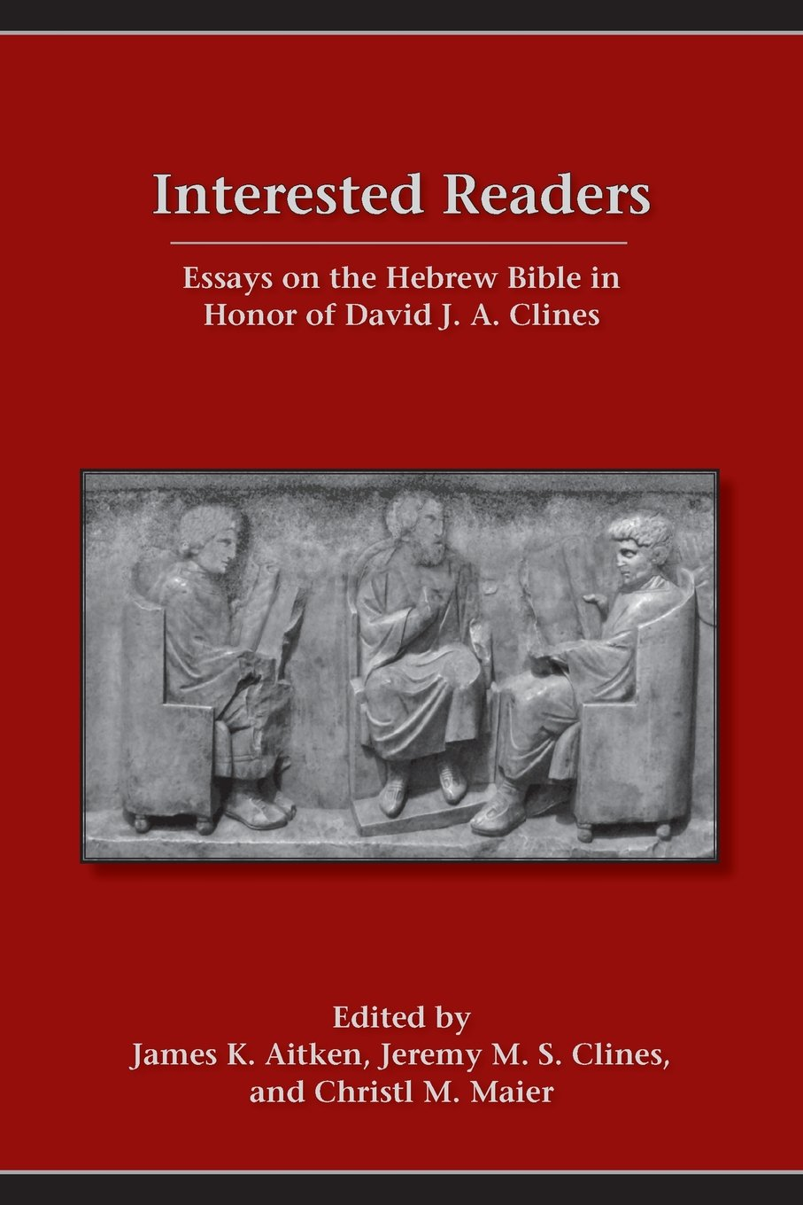 interested readers essays on the hebrew bible in honor of david interested readers essays on the hebrew bible in honor of david j a clines james k aitken jeremy m s clines christl m maier 9781589839243