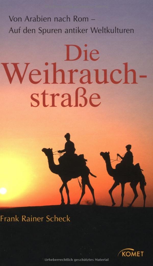Die Weihrauchstraße: Von Arabien nach Rom - Auf den Spuren antiker Weltkulturen