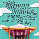 Broken Hearts, Fences, and Other Things to Mend Audiobook by Katie Finn Narrated by Katie Finn