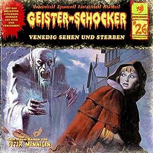 Venedig sehen und sterben (Geister-Schocker 26) Hörspiel