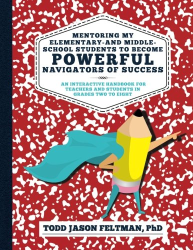 Mentoring My Elementary-and Middle-School Students to Become Powerful Navigators of  Success: An Interactive Handbook for Teachers and Students  in Grades Two to Eight (Refrigerator Map World)