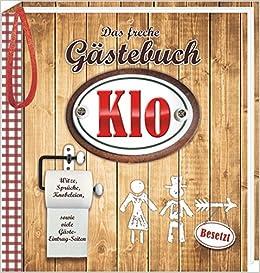 Das freche Gästebuch fürs Klo: Witze, Sprüche, Knobeleien, Gäste