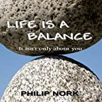 Life Is A Balance: It isn't only about you | Philip Nork