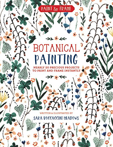 Paint and Frame: Botanical Painting: Nearly 20 Inspired Projects to Paint and Frame Instantly (Watercolor Paintings Framing)