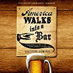 America Walks into a Bar: A Spirited History of Taverns and Saloons, Speakeasies and Grog Shops | Christine Sismondo