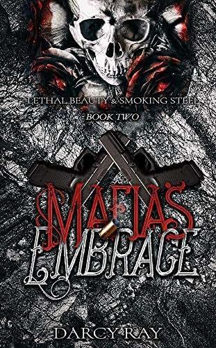 Mafias Embrace (Lethal Beauty & Smoking Steel Book 2)