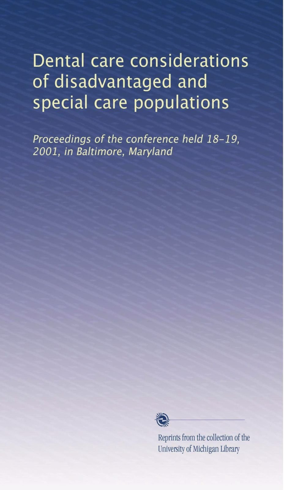 Download Dental care considerations of disadvantaged and special care populations: Proceedings of the conference held 18-19, 2001, in Baltimore, Maryland (Volume 2) pdf epub