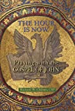 img - for Hour Is Now, The: Praying with the Gospel of John book / textbook / text book
