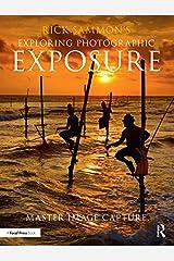 Rick Sammon's Exploring Photographic Exposure: Master Image Capture Kindle Edition