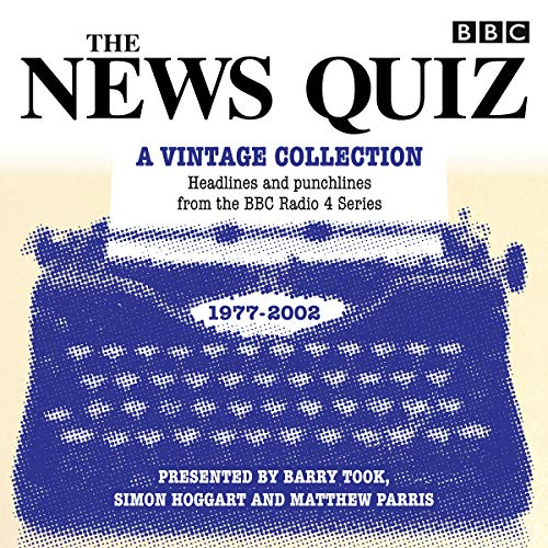 The News Quiz: A Vintage Collection: Archive highlights from the popular Radio 4 comedy (BBC Radio Comedy) por BBC Radio Comedy,Alan Coren,Barry Took,Simon Hoggart