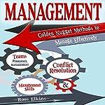 Management: Golden Nugget Methods to Manage Effectively : Teams, Personnel Management, Management Skills, and Conflict Resolution | Ross Elkins