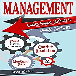 Management: Golden Nugget Methods to Manage Effectively