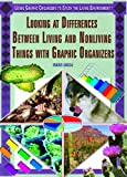 Looking at the Differences Between Living and Nonliving Things with Graphic Organizers, Greg Roza, 1404206116