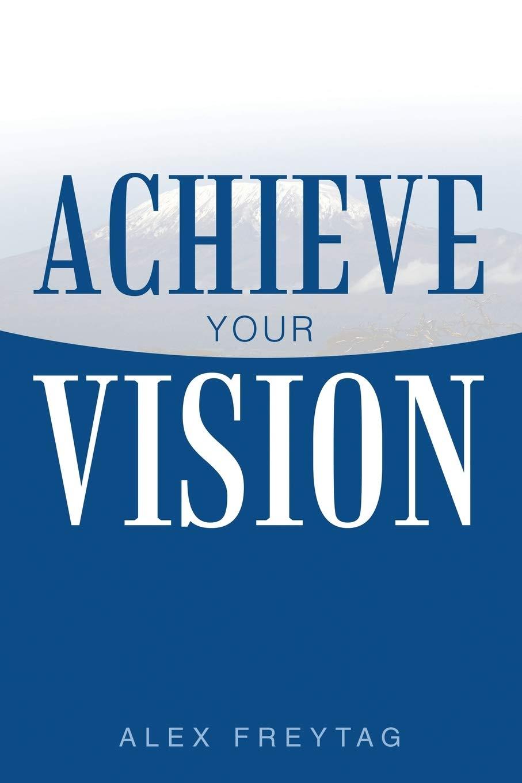 Achieve Your Vision   Freytag, Alex   Amazon.de Bücher