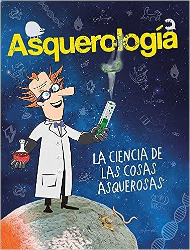 Amazon.com: Asquerología, la ciencia de las cosas asquerosas / Grossology (Spanish Edition) (9786073140546): Varios autores: Books