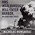 HMS Marlborough Will Enter Harbor and Other Short Stories Audiobook by Nicholas Monsarrat Narrated by Simon Vance