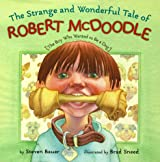 Strange And Wonderful Tale Of Robert Mcdoodle: The Boy Who Wanted To Be A Dog