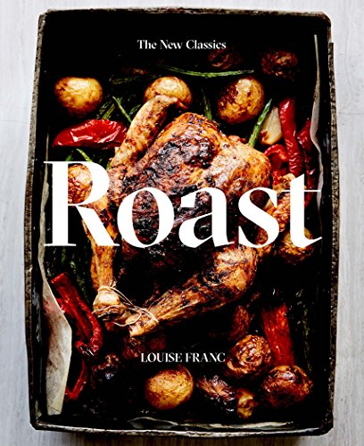 Roast: The New Classics (Beef Roast Slow Cooker Recipes With Vegetables)