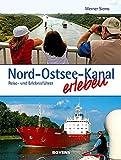 Nord-Ostsee-Kanal erleben: Reise- und Erlebnisführer