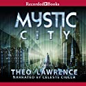 Mystic City Audiobook by Theo Lawrence Narrated by Celeste Ciulla