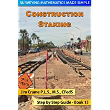 Construction Staking: Step by Step Guide (Surveying Mathematics Made Simple Book 13)