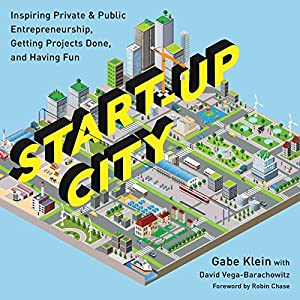 Start-Up City: Inspiring Private and Public Entrepreneurship, Getting Projects Done, and Having Fun by Island Press