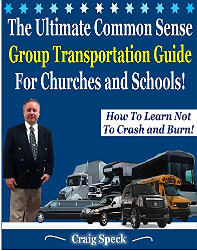 The Ultimate Common Sense Group Transportation Guide For Churches and Schools!: How To Learn Not To Crash and Burn ()