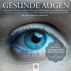 Gesunde Augen: Übungen für den Erhalt und die Verbesserung der Sehfähigkeit Hörbuch