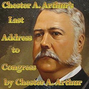 Chester A. Arthur's Last Address to Congress Speech