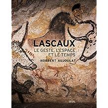 Lascaux [nouvelle édition]: Geste, l'espace et le temps (Le)