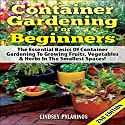 Container Gardening for Beginners, 2nd Edition: The Essential Basics of Container Gardening to Growing Fruits, Vegetables, & Herbs in the Smallest Spaces! Audiobook by Lindsey Pylarinos Narrated by Millian Quinteros