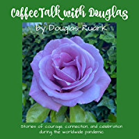 CoffeeTalk with Douglas: Stories of courage, connection, and celebration during the worldwide pandemic (English Edition)