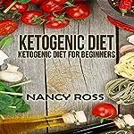 Ketogenic Diet: Ketogenic Diet for Beginners | Nancy Ross