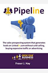 Pipeline: The sales prospecting system that generates leads on Linkedin without cold calling, buying expensive traffic or advertising Kindle Edition