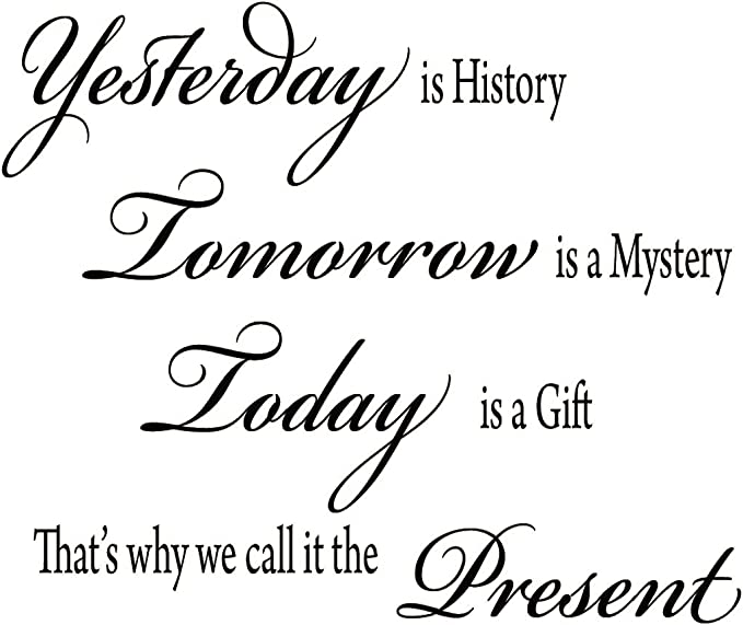 Amazon.com: Yesterday is History, Tomorrow is a Mystery, Today is a Gift That