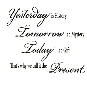 Yesterday Is History Tomorrow A Mystery Today Gift Thats Why We