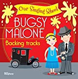Bugsy Malone Our Singing School Backing Track Cd By Various (0001-01-01)