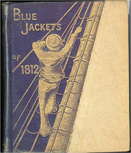 BLUE JACKETS OF 1812 A History of the Naval Battles of the