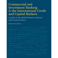 Commercial and Investment Banking and the International Credit and Capital Markets: A Guide to the Global Finance…