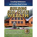 Building Real Estate Wealth: Everything Homeowners and Investors Need to Know