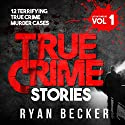 True Crime Stories: 12 Terrifying True Crime Murder Cases Audiobook by Ryan Becker Narrated by Jason Fella