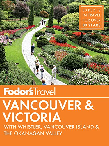 Fodor's Vancouver & Victoria: with Whistler, Vancouver Island & the Okanagan Valley (Full-color Travel - Victoria Of Map Gardens
