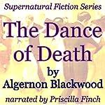 The Dance of Death: Supernatural Fiction Series | Algernon Blackwood