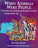 When Animals Were People/Cuando Los Animales Fueron Gente (English and Spanish Edition)