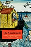 The Creationists: From Scientific Creationism to Intelligent Design, Expanded Edition