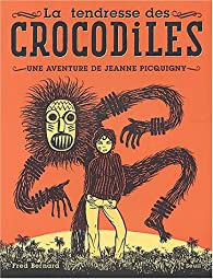 La tendresse des crocodiles : Une aventure de Jeanne Picquigny par Fred Bernard