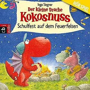 Der kleine Drache Kokosnuss: Schulfest auf dem Feuerfelsen Hörspiel