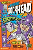 The Incredible Rockhead and the Spectacular Scissorlegz, Scott Nickel and Sean Tulien, 143422127X